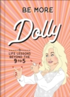 Be More Dolly: Life Lessons Beyond the 9 to 5 - eBook