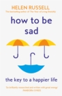 How to be Sad: Everything I've learned about getting happier, by being sad, better - eBook