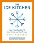 The Ice Kitchen : Fast Fresh Food to Fill Your Family and Your Freezer - Book