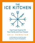 The Ice Kitchen: Fast Fresh Food to Fill Your Family and Your Freezer - eBook
