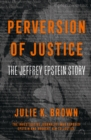 Perversion of Justice : The Jeffrey Epstein Story - Book