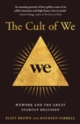 The Cult of We : Wework and the Great Start-Up Delusion - Book