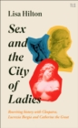 Sex and the City of Ladies: Rewriting History with Cleopatra, Lucrezia Borgia and Catherine the Great - eBook