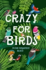 Crazy for Birds : Fascinating and Fabulous Facts - Book