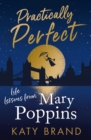 Practically Perfect: Life Lessons from Mary Poppins - eBook