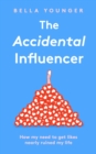 The Accidental Influencer: How My Need to Get Likes Nearly Ruined My Life - eBook