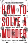How to Solve a Murder : True Stories from a Life in Forensic Medicine - Book