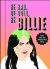 Be Bad, Be Bold, Be Billie: Live Life the Billie Eilish Way - eBook