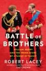 Battle of Brothers : William, Harry and the Inside Story of a Family in Tumult - Book