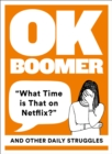 OK Boomer : 'What Time is That on Netflix?' and Other Daily Struggles - Book