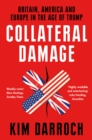 Collateral Damage: Britain, America and Europe in the Age of Trump - eBook