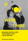 If You Were There : Missing People and the Marks They Leave Behind - Book