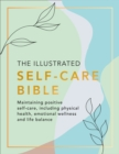 The Illustrated Self-Care Bible : Maintaining Positive Self-Care, Including Physical Wellness, Emotional Wellness, and Life-Balance - Book