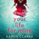 Your Life for Mine: An absolutely gripping psychological thriller with a twist you won't see coming! - eAudiobook