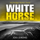 White Horse: A nerve-shredding new crime thriller series brimming with secrets and suspense (A Jess Bridges Mystery, Book 2) - eAudiobook
