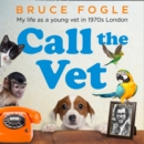 Call the Vet : My Life as a Young Vet in 1970s London - eAudiobook