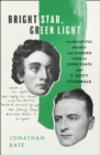Bright Star, Green Light : The Beautiful and Damned Lives of John Keats and F. Scott Fitzgerald - Book