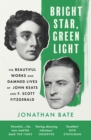 Bright Star, Green Light: The Beautiful and Damned Lives of John Keats and F. Scott Fitzgerald - eBook