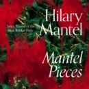 Mantel Pieces : Royal Bodies and Other Writing from the London Review of Books - eAudiobook