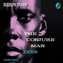 The Conjure-Man Dies: A Harlem Mystery: The first ever African-American crime novel - eAudiobook