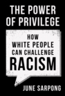 The Power of Privilege : How White People Can Challenge Racism - Book