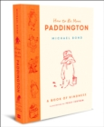 How to Be More Paddington: A Book of Kindness - Book