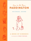 How to Be More Paddington: A Book of Kindness - eBook