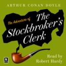 The Adventure of the Stockbroker's Clerk : A Sherlock Holmes Adventure - eAudiobook