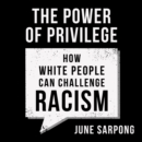 The Power of Privilege : How White People Can Challenge Racism - eAudiobook