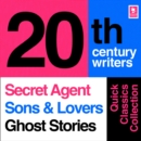 Quick Classics Collection: 20th-Century Writers: The Secret Agent, Sons and Lovers, Ghost Stories (Argo Classics) - eAudiobook