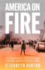 America on Fire : The Untold History of Police Violence and Black Rebellion Since the 1960s - Book
