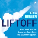 Liftoff : Elon Musk and the Desperate Early Days That Launched Spacex - eAudiobook
