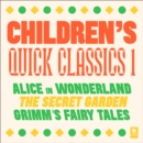 Quick Classics Collection: Children's 1 : Alice in Wonderland, the Secret Garden, Grimm's Fairy Tales - eAudiobook