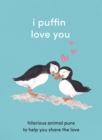 I Puffin Love You: Hilarious Animal Puns to Help You Share the Love - eBook