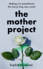 The Mother Project : Making it to Parenthood the (Very) Long Way Round - Book