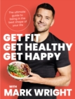 Get Fit, Get Healthy, Get Happy : The Ultimate Guide to Being in the Best Shape of Your Life - Book