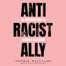 Anti-Racist Ally : An Introduction to Action and Activism - eAudiobook