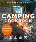 The Camping Cookbook : Over 60 Delicious Recipes for Every Outdoor Occasion - Book
