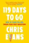 119 Days to Go : How to Train for and Smash Your First Marathon - Book