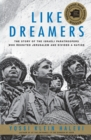 Like Dreamers : The Story of the Israeli Paratroopers Who Reunited Jerusalem and Divided A Nation - Book