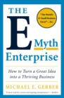 The E-Myth Enterprise : How to Turn a Great Idea into a Thriving Business - Book