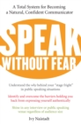 Speak Without Fear : A Total System for Becoming a Natural, Confident Communicator - eBook