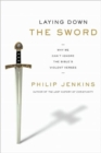 Laying Down the Sword : Why We Can't Ignore the Bible's Violent Verses - Book