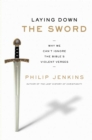 Laying Down the Sword : Why We Can't Ignore the Bible's Violent Verses - eBook