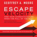 Escape Velocity : Free Your Company's Future from the Pull of the Past - eAudiobook