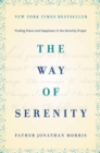 The Way of Serenity : Finding Peace and Happiness in the Serenity Prayer - Book
