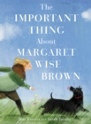 The Important Thing About Margaret Wise Brown - Book