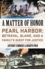 A Matter of Honor : Pearl Harbor: Betrayal, Blame, and a Family's Quest for Justice - Book