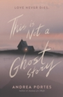 This Is Not a Ghost Story - eBook