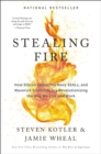 Stealing Fire : How Silicon Valley, the Navy SEALs, and Maverick Scientists Are Revolutionizing the Way We Live and Work - eBook